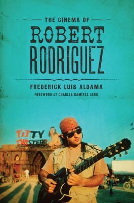 The Cinema of Robert Rodriguez By Aldama, Frederick Luis/ Berg, Charles Rami-�rez (FRW)