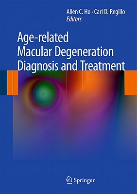 Age-Related Macular Degeneration Diagnosis and Treatment By Ho, Allen C. (EDT)/ Regillo, Carl D. (EDT)